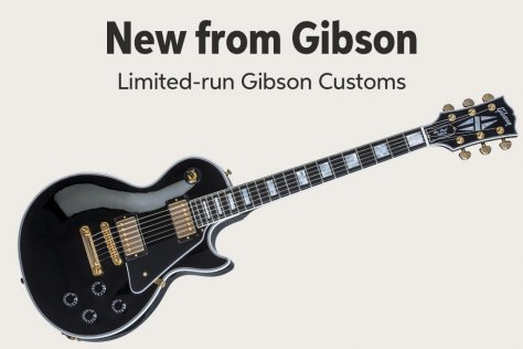 New from Gibson Limited-run Gibson Customs