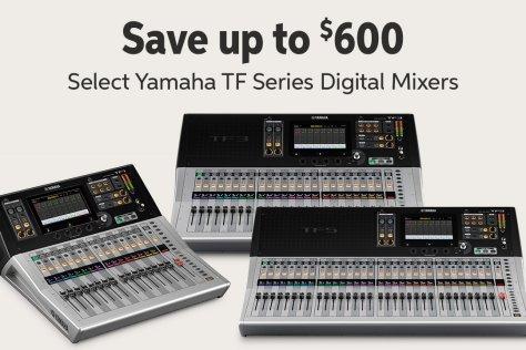 Save up to 5600 Select Yamaha TF Series Digital Mixers