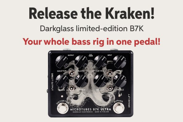 Release the Kraken! Darkglass limited-edition B7K Your whole bass rig in one pedal!