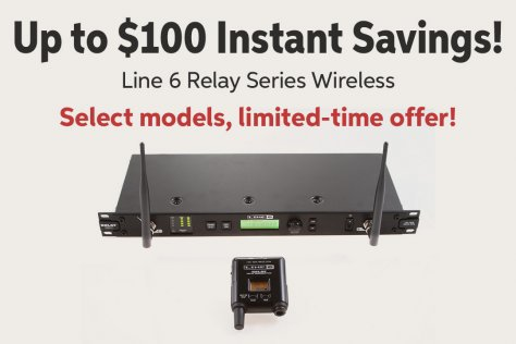 Up to $100 Instant Savings! Line 6 Relay Series Wireless Select modelse limited-time offer!