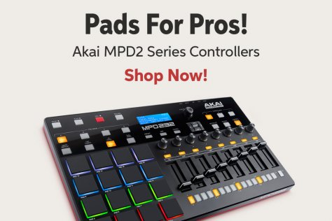 Pads For Pros! Akai MPD2 Series Controllers Shop Now!