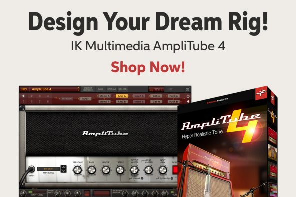 Design Your Dream Rig! IK Multimedia AmpliTube 4 Shop Now!