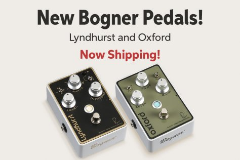 New Bogner Pedals! Lyndhurst and Oxford Now Shipping!