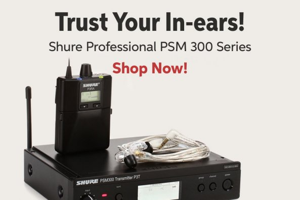 Trust Your ln-ears! Shure Professional PSM 300 Series i Shop Now!