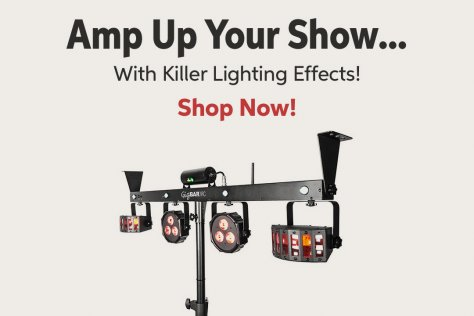 Amp Up Your Show... With Killer Lighting Effects! Shop Now!