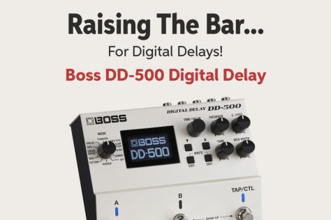 Raising The Bar... For Digital Delays! Boss DD-SOO Digital Delay