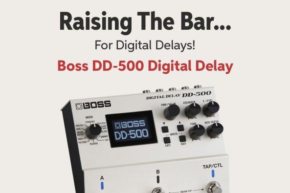 Raising The Bar... For Digital Delays! Boss DD-SOO Digital Delay