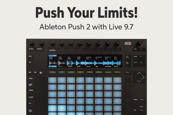 Push Your Limits! Ableton Push 2 with Live 9.7 m
