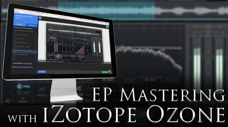 EP Mastering with iZotope Ozone 6 Interactive Course