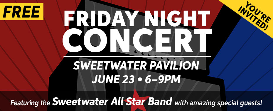 Friday night concert at the Sweetwater Pavilio. June 17th from 6 to 9PM.