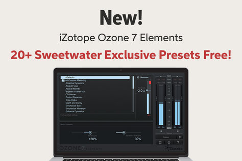 New! iZotope Ozone 7 Elements 20-I- Sweetwater Exclusive Presets Free!