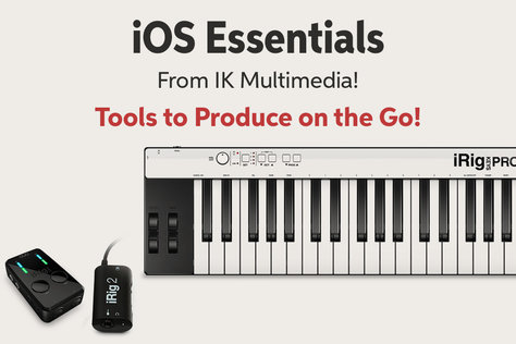 iOS Essentials From IK Multimedia! Tools to Produce on the Go!