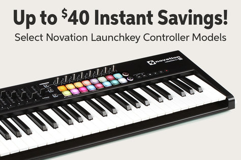 Up to $40 Instant Savings! Select Novation Launchkey Controller Models