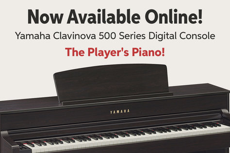 Now Available Online! Yamaha Clavinova 500 Series Digital Console The Playeris Piano!