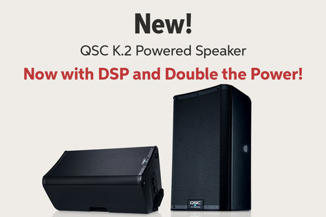 New! QSC K.2 Powered Speaker Now with DSP and Doubleihe Power!