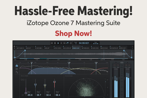 Hassle-Free Mastering! iZotope Ozone 7 Mastering Suite Shop Now!