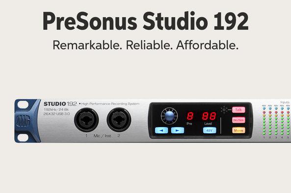 PreSonus Studio 192 Remarkable. Reliable. Affordable.