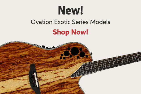New! Ovation Exotic Series Models Shop Now!