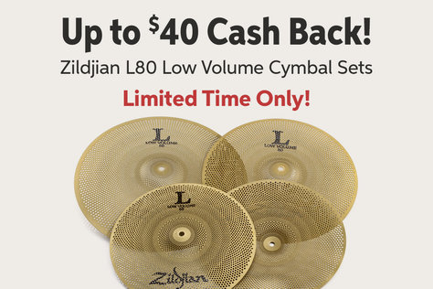 Up to $40 Cash Back! Zildjian L80 Low Volume Cymbal Sets Limited Time Only!