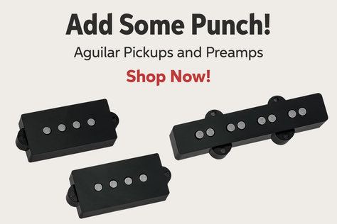 Add Some Punch! Aguilar Pickups and Preamps Shop Now!